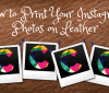 How to Print Your Instagram Photos on Leather